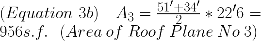 (Equation~3b)~~~ A_{3} = \frac{51'+34'}{2}*22'6=956 s.f.~~~(Area~of~Roof~Plane~No~3)
