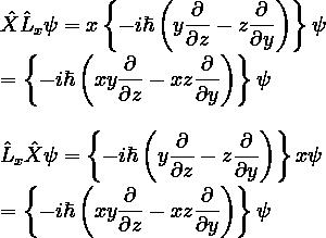 \displaystyle  \hat{X}\hat{L}_x \psi = x\left\{-i\hbar\left(y\frac{\partial}{\partial z} - z\frac{\partial}{\partial y}\right)\right\} \psi\\ \\ = \left\{-i\hbar\left(xy\frac{\partial}{\partial z} - xz\frac{\partial}{\partial y}\right)\right\} \psi\\ \\ \\ \hat{L}_x \hat{X} \psi = \left\{-i\hbar\left(y\frac{\partial}{\partial z} - z\frac{\partial}{\partial y}\right)\right\}x \psi\\ \\ = \left\{-i\hbar\left(xy\frac{\partial}{\partial z} - xz\frac{\partial}{\partial y}\right)\right\} \psi