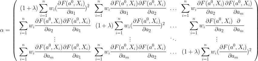 \alpha=  \left(  \begin{array}{cccc}  (1+\lambda)\displaystyle\sum_{i=1}^n w_i(\cfrac{\partial F(a^0,X_i)}{\partial a_1})^2 &  \displaystyle\sum_{i=1}^n w_i\cfrac{\partial F(a^0,X_i)}{\partial a_1}\cfrac{\partial F(a^0,X_i)}{\partial a_2} &  \ldots &  \displaystyle\sum_{i=1}^n w_i\cfrac{\partial F(a^0,X_i)}{\partial a_2}\cfrac{\partial F(a^0,X_i)}{\partial a_m} \\  \displaystyle\sum_{i=1}^n w_i\cfrac{\partial F(a^0,X_i)}{\partial a_2}\cfrac{\partial F(a^0,X_i)}{\partial a_1} &  (1+\lambda)\displaystyle\sum_{i=1}^n w_i(\cfrac{\partial F(a^0,X_i)}{\partial a_2})^2 &  \ldots &  \displaystyle\sum_{i=1}^n w_i\cfrac{\partial F(a^0,X_i)}{\partial a_2}\cfrac{\partial}{\partial a_m} \\  \vdots & \vdots& \ddots & \vdots \\  \displaystyle\sum_{i=1}^n w_i\cfrac{\partial F(a^0,X_i)}{\partial a_m}\cfrac{\partial F(a^0,X_i)}{\partial a_1} &  \displaystyle\sum_{i=1}^n w_i\cfrac{\partial F(a^0,X_i)}{\partial a_m}\cfrac{\partial F(a^0,X_i)}{\partial a_2} &  \ldots &  (1+\lambda)\displaystyle\sum_{i=1}^n w_i(\cfrac{\partial F(a^0,X_i)}{\partial a_m})^2  \end{array}  \right)
