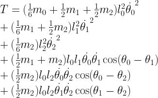 T=(\frac{1}{6}m_{0}+\frac{1}{2}m_{1}+\frac{1}{2}m_{2})l_0^2\dot{\theta_0}^2\\   +(\frac{1}{6}m_{1}+\frac{1}{2}m_{2})l_1^2\dot{\theta_1}^2\\   +(\frac{1}{6}m_{2})l_2^2\dot{\theta_2}^2\\   +(\frac{1}{2}m_{1}+m_{2})l_0l_1\dot{\theta_0}\dot{\theta_1}\cos(\theta_0-\theta_1)\\   +(\frac{1}{2}m_{2})l_0l_2\dot{\theta_0}\dot{\theta_2}\cos(\theta_0-\theta_2)\\   +(\frac{1}{2}m_{2})l_0l_2\dot{\theta_1}\dot{\theta_2}\cos(\theta_1-\theta_2)