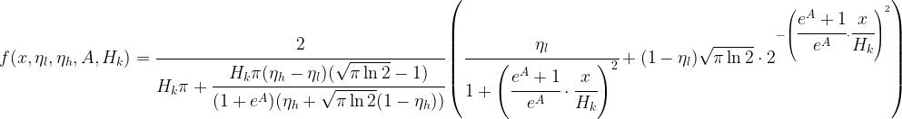 f(x, \eta_l,\eta_h, A, H_k) =  \cfrac{2}{ H_k \pi +  \cfrac{H_k \pi (\eta_h-\eta_l)(\sqrt{\pi\ln2} - 1) }{(1+e^A)(\eta_h+ \sqrt{\pi\ln2} (1-\eta_h))}}  \left(   \cfrac{\eta_l}{1+\left(\cfrac{e^A+1}{e^A}\cdot\cfrac{x}{H_k}\right)^2} + (1-\eta_l)\sqrt{\pi\ln2} \cdot 2^{-\left(\cfrac{e^A+1}{e^A}\cdot\cfrac{x}{H_k}\right)^2}  \right)