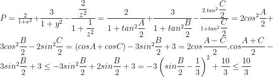 P=frac{2}{1+x^2}+dfrac{3}{1+y^2}-dfrac{dfrac{2}{z^2}}{1+dfrac{1}{z^2}}=dfrac{2}{1+tan^{2}dfrac{A}{2}}+dfrac{3}{1+tan^{2}dfrac{B}{2}}-frac{2.tan^{2}dfrac{C}{2}}{1+tan^{2}dfrac{C}{2}}=2cos^{2}dfrac{A}{2}+3cos^{2}dfrac{B}{2}-2sin^{2}dfrac{C}{2}=(cosA+cosC)-3sin^{2}dfrac{B}{2}+3=2cosdfrac{A-C}{2}.cosdfrac{A+C}{2}-3sin^{2}dfrac{B}{2}+3leq -3sin^{2}dfrac{B}{2}+2sindfrac{B}{2}+3=-3left ( sindfrac{B}{2}-dfrac{1}{3} right )^2+dfrac{10}{3}leq dfrac{10}{3}