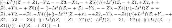 [(-Li^5 f(Z, -+Z1, -Y2, --Z3, -X4, -+Z5)) / (+Li^5 f(Z, -+Z1, +X2, ++Z3, +Y4, -+Z5))] - [(-Li^4 f(Z, -+Z1, -Y2, --Z3, -X4)) / (-Li^4 f(Z, ++Z1, +Y2, -+Z3, -X4))] + [(-Lr^4 f(Z, -+x1, -+Z2, -Y3, --Z4)) / (+Lr^3 f(Z, +Y1, -+Z2, -X3, --Z4)] - [(+Li^2 f(Z, -+Z1, -Y2)) / (-Li^2 f(Z, --Z1, -Y2))] +[(+Li f(Z, -+Z1)) / ((-Li f(Z, -+Z1))] = 1