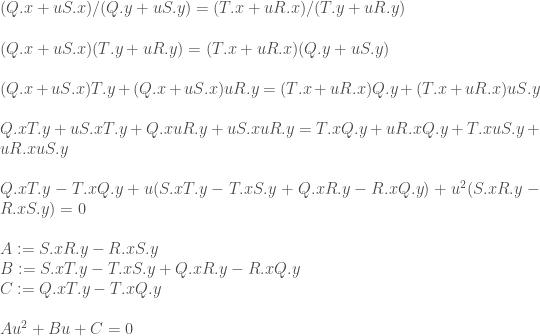 \\ (Q.x + u S.x)/(Q.y + u S.y) = (T.x + uR.x)/(T.y + uR.y)\\ \\ (Q.x + u S.x)(T.y + uR.y) = (T.x + uR.x)(Q.y + u S.y)\\ \\ (Q.x + u S.x)T.y +(Q.x + u S.x) uR.y = (T.x + uR.x)Q.y + (T.x + uR.x)u S.y\\ \\ Q.x T.y + u S.x T.y +Q.x uR.y + u S.x uR.y = T.x Q.y + uR.x Q.y + T.x u S.y + uR.x u S.y\\ \\ Q.x T.y - T.x Q.y + u (S.x T.y - T.x S.y + Q.x R.y - R.x Q.y) + u^2 (S.x R.y - R.x S.y) = 0\\ \\ A := S.x R.y - R.x S.y\\ B := S.x T.y - T.x S.y + Q.x R.y - R.x Q.y\\ C := Q.x T.y - T.x Q.y\\ \\ A u^2 + B u + C = 0\\