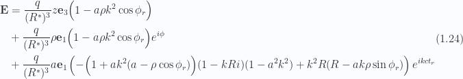 \begin{aligned}\begin{aligned}\mathbf{E} &= \frac{q}{(R^{*})^3} z \mathbf{e}_3\Bigl( 1 - a \rho k^2 \cos\phi_r \Bigr) \\ &+\frac{q}{(R^{*})^3} \rho\mathbf{e}_1 \Bigl(1 - a \rho k^2 \cos\phi_r \Bigr) e^{i\phi} \\ &+\frac{q}{(R^{*})^3} a \mathbf{e}_1\left(-\Bigl( 1 + a k^2 (a - \rho \cos\phi_r) \Bigr) (1 - k R i)(1 - a^2 k^2)+ k^2 R(R - a k \rho \sin \phi_r)\right) e^{i k c t_r}\end{aligned}\end{aligned} \hspace{\stretch{1}}(1.24)