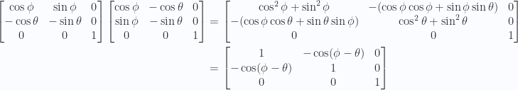 \begin{aligned}\begin{bmatrix}\cos\phi & \sin\phi & 0 \\ -\cos\theta & - \sin\theta & 0 \\ 0 & 0 & 1 \end{bmatrix}\begin{bmatrix}\cos\phi & - \cos\theta & 0 \\ \sin\phi & - \sin\theta & 0 \\ 0 & 0 & 1 \end{bmatrix}&=\begin{bmatrix}\cos^2\phi + \sin^2\phi & -(\cos\phi \cos\phi + \sin\phi \sin\theta) & 0 \\ -(\cos\phi \cos\theta + \sin\theta \sin\phi) & \cos^2\theta + \sin^2\theta & 0 \\ 0 & 0 & 1 \end{bmatrix} \\ &=\begin{bmatrix}1 & - \cos(\phi - \theta) & 0 \\ - \cos(\phi - \theta) & 1  & 0 \\ 0 & 0 & 1\end{bmatrix} \\ \end{aligned}