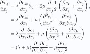 \begin{aligned}\frac{\partial {\sigma_{ij}}}{\partial {x_j}}&=\lambda \frac{\partial {e_{kk}}}{\partial {x_j}}\delta_{ij} + 2 \mu \frac{\partial {}}{\partial {x_j}}\frac{1}{{2}} \left( \frac{\partial {e_i}}{\partial {x_j}}+ \frac{\partial {e_j}}{\partial {x_i}} \right), \\ &=\lambda \frac{\partial {e_{kk}}}{\partial {x_i}}+ \mu \left(\frac{\partial^2 {{e_{i}}}}{\partial {{x_j}}^2}+\frac{\partial^2 e_{j} }{ \partial x_j \partial x_i}\right) \\ &=\lambda \frac{\partial {}}{\partial {x_i}}\frac{\partial {e_k}}{\partial {x_k}}+ \mu \left(\frac{\partial^2 {{e_{i}}}}{\partial {{x_j}}^2}+\frac{\partial^2 e_{k} }{ \partial x_k \partial x_i}\right) \\ &=(\lambda + \mu)\frac{\partial {}}{\partial {x_i}}\frac{\partial {e_k}}{\partial {x_k}}+ \mu \frac{\partial^2 {{e_{i}}}}{\partial {{x_j}}^2}\end{aligned}