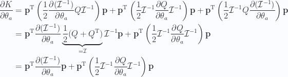 \begin{aligned}\frac{\partial {K}}{\partial {\theta_a}} & = \mathbf{p}^\text{T} \left( \frac{1}{{2}} \frac{\partial {(\mathcal{I}^{-1})}}{\partial {\theta_a}} Q \mathcal{I}^{-1} \right) \mathbf{p} +\mathbf{p}^\text{T} \left( \frac{1}{{2}} \mathcal{I}^{-1} \frac{\partial {Q}}{\partial {\theta_a}} \mathcal{I}^{-1} \right) \mathbf{p} +\mathbf{p}^\text{T} \left( \frac{1}{{2}} \mathcal{I}^{-1} Q \frac{\partial {(\mathcal{I}^{-1})}}{\partial {\theta_a}} \right) \mathbf{p} \\ & = \mathbf{p}^\text{T} \frac{\partial {(\mathcal{I}^{-1})}}{\partial {\theta_a}} \underbrace{\frac{1}{{2}}(Q + Q^\text{T})}_{=\mathcal{I}} \mathcal{I}^{-1} \mathbf{p} +\mathbf{p}^\text{T} \left( \frac{1}{{2}} \mathcal{I}^{-1} \frac{\partial {Q}}{\partial {\theta_a}} \mathcal{I}^{-1} \right) \mathbf{p}  \\ & = \mathbf{p}^\text{T} \frac{\partial {(\mathcal{I}^{-1})}}{\partial {\theta_a}} \mathbf{p} +\mathbf{p}^\text{T} \left( \frac{1}{{2}} \mathcal{I}^{-1} \frac{\partial {Q}}{\partial {\theta_a}} \mathcal{I}^{-1} \right) \mathbf{p}  \\ \end{aligned}