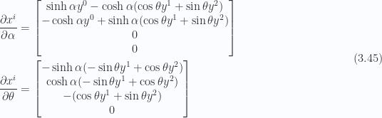 \begin{aligned}\frac{\partial {x^i}}{\partial {\alpha}} & =\begin{bmatrix}\sinh\alpha y^0 -\cosh\alpha (\cos\theta y^1 + \sin\theta y^2) \\ -\cosh\alpha y^0 +\sinh\alpha (\cos\theta y^1 + \sin\theta y^2) \\ 0 \\ 0\end{bmatrix} \\ \frac{\partial {x^i}}{\partial {\theta}} & =\begin{bmatrix}-\sinh\alpha (-\sin\theta y^1 + \cos\theta y^2 ) \\ \cosh\alpha (-\sin\theta y^1 + \cos\theta y^2 ) \\ -(\cos\theta y^1 + \sin\theta y^2 ) \\ 0\end{bmatrix}\end{aligned} \hspace{\stretch{1}}(3.45)