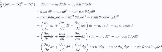 \begin{aligned}\frac{1}{{2}} \left((d\mathbf{u} + d\mathbf{x})^2 - d\mathbf{x}^2\right)&=du_r dr- u_\theta d\theta dr- u_\phi \sin\theta d\phi dr  \\ &+ du_\theta r d\theta+ u_r r d\theta^2- u_\phi r \cos\theta d\phi d\theta \\ &+ r \sin\theta du_\phi d\phi+ r \sin^2\theta u_r d\phi^2+ r \sin\theta \cos\theta u_\theta d\phi^2 \\ &=\left( \frac{\partial {u_r}}{\partial {r}} dr + \frac{\partial {u_r}}{\partial {\theta}} d\theta + \frac{\partial {u_r}}{\partial {\phi}} d\phi \right)dr- u_\theta d\theta dr- u_\phi \sin\theta d\phi dr  \\ &+\left( \frac{\partial {u_\theta}}{\partial {r}} dr + \frac{\partial {u_\theta}}{\partial {\theta}} d\theta + \frac{\partial {u_\theta}}{\partial {\phi}} d\phi \right) r d\theta+ u_r r d\theta^2- u_\phi r \cos\theta d\phi d\theta \\ &+\left( \frac{\partial {u_\phi}}{\partial {r}} dr + \frac{\partial {u_\phi}}{\partial {\theta}} d\theta + \frac{\partial {u_\phi}}{\partial {\phi}} d\phi \right)r \sin\theta d\phi+ r \sin^2\theta u_r d\phi^2+ r \sin\theta \cos\theta u_\theta d\phi^2\end{aligned}
