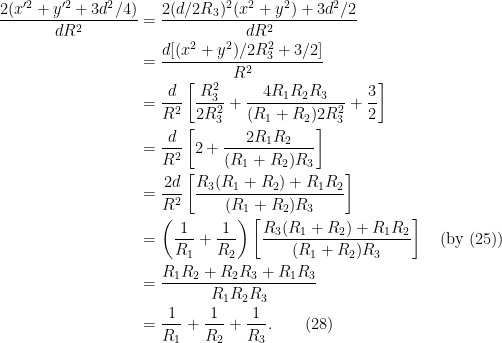 \begin{aligned}\frac{2(x'^2 + y'^2 + 3d^2/4)}{dR^2} &= \frac{2(d/2R_3)^2(x^2 + y^2) + 3d^2/2}{dR^2}\\  &=\frac{d[(x^2 + y^2)/2R_3^2 + 3/2]}{R^2}\\  &=\frac{d}{R^2}\left[ \frac{R_3^2}{2R_3^2} + \frac{4R_1 R_2 R_3}{(R_1 + R_2)2R_3^2} + \frac{3}{2}\right]\\  &= \frac{d}{R^2}\left[ 2 + \frac{2R_1R_2}{(R_1 + R_2)R_3} \right]\\  &= \frac{2d}{R^2}\left[ \frac{R_3(R_1 + R_2) + R_1 R_2}{(R_1 + R_2)R_3} \right]\\  &= \left(\frac{1}{R_1} + \frac{1}{R_2}\right) \left[ \frac{R_3(R_1 + R_2) + R_1 R_2}{(R_1 + R_2)R_3} \right]\quad \text{(by (25))}\\  &= \frac{R_1 R_2 + R_2 R_3 + R_1 R_3}{R_1 R_2 R_3}\\  &= \frac{1}{R_1} + \frac{1}{R_2} + \frac{1}{R_3}.\quad\quad(28)  \end{aligned}