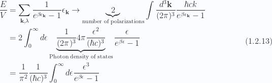 \begin{aligned}\frac{E}{V} &= \sum_{\mathbf{k}, \lambda} \frac{1}{{ e^{ \beta \epsilon_\mathbf{k}} - 1}} \epsilon_\mathbf{k}\rightarrow\underbrace{2}_{\text{number of polarizations}}\int \frac{d^3 \mathbf{k}}{(2 \pi)^3}\frac{ \hbar c k}{ e^{ \beta \epsilon_\mathbf{k}} - 1} \\ &= 2 \int_0^\infty d\epsilon \underbrace{\frac{1}{{(2 \pi)^3}} 4 \pi \frac{\epsilon^2}{(\hbar c)^3} }_{\text{Photon density of states}}\frac{\epsilon}{e^{\beta \epsilon} - 1} \\ &= \frac{1}{{\pi^2}} \frac{1}{{ (\hbar c)^3 }} \int_0^\infty d\epsilon \frac{\epsilon^3}{e^{\beta \epsilon} - 1}\end{aligned} \hspace{\stretch{1}}(1.2.13)