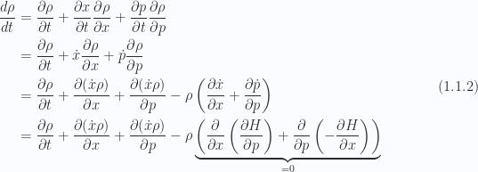 \begin{aligned}\frac{d{{\rho}}}{dt} &= \frac{\partial {\rho}}{\partial {t}} + \frac{\partial {x}}{\partial {t}} \frac{\partial {\rho}}{\partial {x}} + \frac{\partial {p}}{\partial {t}} \frac{\partial {\rho}}{\partial {p}} \\ &= \frac{\partial {\rho}}{\partial {t}} + \dot{x} \frac{\partial {\rho}}{\partial {x}} + \dot{p} \frac{\partial {\rho}}{\partial {p}} \\ &= \frac{\partial {\rho}}{\partial {t}} + \frac{\partial {\left( \dot{x} \rho \right)}}{\partial {x}} + \frac{\partial {\left( \dot{x} \rho \right)}}{\partial {p}} - \rho \left(  \frac{\partial {\dot{x}}}{\partial {x}} + \frac{\partial {\dot{p}}}{\partial {p}}  \right) \\ &= \frac{\partial {\rho}}{\partial {t}} + \frac{\partial {\left( \dot{x} \rho \right)}}{\partial {x}} + \frac{\partial {\left( \dot{x} \rho \right)}}{\partial {p}} - \rho \underbrace{\left(\frac{\partial {}}{\partial {x}} \left(  \frac{\partial {H}}{\partial {p}}  \right)+\frac{\partial {}}{\partial {p}} \left(  -\frac{\partial {H}}{\partial {x}}  \right)\right)}_{= 0}\end{aligned} \hspace{\stretch{1}}(1.1.2)