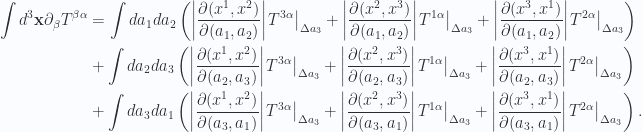 \begin{aligned}\int d^3 \mathbf{x} \partial_\beta T^{\beta \alpha}&=\int da_1 da_2 \left( {\left\lvert{ \frac{\partial(x^1, x^2)}{\partial (a_1, a_2)}}\right\rvert} {\left.{{T^{3 \alpha}}}\right\vert}_{{\Delta a_3}}+{\left\lvert{ \frac{\partial(x^2, x^3)}{\partial (a_1, a_2)}}\right\rvert} {\left.{{T^{1 \alpha}}}\right\vert}_{{\Delta a_3}}+{\left\lvert{ \frac{\partial(x^3, x^1)}{\partial (a_1, a_2)}}\right\rvert} {\left.{{T^{2 \alpha}}}\right\vert}_{{\Delta a_3}}\right) \\ &+\int da_2 da_3 \left( {\left\lvert{ \frac{\partial(x^1, x^2)}{\partial (a_2, a_3)}}\right\rvert} {\left.{{T^{3 \alpha}}}\right\vert}_{{\Delta a_3}}+{\left\lvert{ \frac{\partial(x^2, x^3)}{\partial (a_2, a_3)}}\right\rvert} {\left.{{T^{1 \alpha}}}\right\vert}_{{\Delta a_3}}+{\left\lvert{ \frac{\partial(x^3, x^1)}{\partial (a_2, a_3)}}\right\rvert} {\left.{{T^{2 \alpha}}}\right\vert}_{{\Delta a_3}}\right) \\ &+\int da_3 da_1 \left( {\left\lvert{ \frac{\partial(x^1, x^2)}{\partial (a_3, a_1)}}\right\rvert} {\left.{{T^{3 \alpha}}}\right\vert}_{{\Delta a_3}}+{\left\lvert{ \frac{\partial(x^2, x^3)}{\partial (a_3, a_1)}}\right\rvert} {\left.{{T^{1 \alpha}}}\right\vert}_{{\Delta a_3}}+{\left\lvert{ \frac{\partial(x^3, x^1)}{\partial (a_3, a_1)}}\right\rvert} {\left.{{T^{2 \alpha}}}\right\vert}_{{\Delta a_3}}\right).\end{aligned}