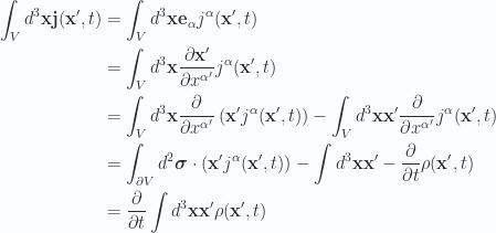 \begin{aligned}\int_V d^3 \mathbf{x} \mathbf{j}(\mathbf{x}', t) &=\int_V d^3 \mathbf{x} \mathbf{e}_\alpha j^\alpha (\mathbf{x}', t)  \\ &=\int_V d^3 \mathbf{x} \frac{\partial {\mathbf{x}'}}{\partial {x^{\alpha'}}}j^\alpha (\mathbf{x}', t)  \\ &=\int_V d^3 \mathbf{x} \frac{\partial {}}{\partial {x^{\alpha'}}} \left( \mathbf{x}' j^\alpha (\mathbf{x}', t) \right)-\int_V d^3 \mathbf{x}\mathbf{x}' \frac{\partial {}}{\partial {x^{\alpha'}}} j^\alpha (\mathbf{x}', t) \\ &=\int_{\partial V} d^2 \boldsymbol{\sigma} \cdot \left( \mathbf{x}' j^\alpha (\mathbf{x}', t) \right)-\int d^3 \mathbf{x} \mathbf{x}' -\frac{\partial {}}{\partial {t}} \rho(\mathbf{x}', t) \\ &=\frac{\partial {}}{\partial {t}} \int d^3 \mathbf{x} \mathbf{x}' \rho(\mathbf{x}', t) \\ \end{aligned}