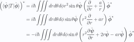 \begin{aligned}\left( {\langle {\hat{\boldsymbol{\psi}}} \rvert} T {\lvert {\hat{\boldsymbol{\phi}}} \rangle} \right)^{*}&= i \hbar \iiint dr d\theta d\phi r^2 \sin\theta \hat{\boldsymbol{\psi}} \left( \frac{\partial {}}{\partial {r}} + \frac{a}{r} \right) \hat{\boldsymbol{\phi}}^{*} \\ &= i \hbar \iiint dr d\theta d\phi \sin\theta \hat{\boldsymbol{\psi}} \left( r^2 \frac{\partial {}}{\partial {r}} + a r \right) \hat{\boldsymbol{\phi}}^{*} \\ &= -i \hbar \iiint dr d\theta d\phi \sin\theta \left( r^2 \frac{\partial {\hat{\boldsymbol{\psi}}}}{\partial {r}} + 2 r \hat{\boldsymbol{\psi}} - a r \hat{\boldsymbol{\psi}} \right) \hat{\boldsymbol{\phi}}^{*} \\ \end{aligned}