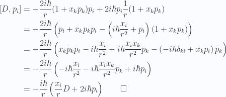 \begin{aligned}\left[{D},{p_i}\right] &=-\frac{2 i \hbar }{r} ( 1 + x_k p_k ) p_i+2 i \hbar p_i \frac{1}{{r}} ( 1 + x_k p_k )  \\ &=-\frac{2 i \hbar }{r} \left(p_i + x_k p_k p_i-\left( i \hbar \frac{x_i}{r^2} + p_i \right) ( 1 + x_k p_k )  \right) \\ &=-\frac{2 i \hbar }{r} \left(x_k p_k p_i- i \hbar \frac{x_i}{r^2} - i \hbar \frac{x_i x_k}{r^2} p_k -\left( -i \hbar \delta_{ki} + x_k p_i \right) p_k \right) \\ &=-\frac{2 i \hbar }{r} \left(- i \hbar \frac{x_i}{r^2} - i \hbar \frac{x_i x_k}{r^2} p_k + i \hbar p_i\right) \\ &=-\frac{i \hbar}{r} \left( \frac{x_i}{r} D+ 2 i \hbar p_i\right) \qquad\square\end{aligned}