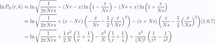 \begin{aligned}\ln P_N(r, k) &\approx \ln \sqrt{\frac{1}{2 \pi N r s}}- (N r - x)\ln \left(  1 - \frac{x}{N r}  \right)- (N s + x)\ln \left(  1 + \frac{x}{N s}  \right) \\ &\approx\ln \sqrt{\frac{1}{2 \pi N r s}}+ (x - N r)\left(  - \frac{x}{N r} - \frac{1}{{2}} \left(  \frac{x}{N r}  \right)^2  \right)- (x + N s)\left(  \frac{x}{N s} - \frac{1}{{2}} \left( \frac{x}{N s}  \right)^2  \right) \\ &= \ln \sqrt{\frac{1}{2 \pi N r s}}+ \frac{1}{{2}} \frac{x^2}{N}\left(  \frac{1}{{r}} + \frac{1}{{s}}  \right)- \frac{x^2}{N}\left(  \frac{1}{{r}} + \frac{1}{{s}}  \right)+ \frac{x^3}{(N)^2}\left(  \frac{1}{{r^2}} - \frac{1}{{s^2}}  \right)\end{aligned} \hspace{\stretch{1}}(1.0.7)