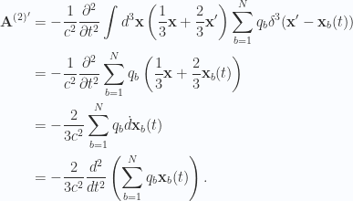 \begin{aligned}\mathbf{A}^{(2)'} &= -\frac{1}{{c^2}} \frac{\partial^2}{\partial t^2} \int d^3 \mathbf{x} \left(\frac{1}{{3}} \mathbf{x} + \frac{2}{3}\mathbf{x}' \right) \sum_{b=1}^N q_b \delta^3(\mathbf{x}' - \mathbf{x}_b(t)) \\ &= -\frac{1}{{c^2}} \frac{\partial^2}{\partial t^2} \sum_{b=1}^N q_b \left( {\frac{1}{{3}} \mathbf{x}} + \frac{2}{3}\mathbf{x}_b(t) \right) \\ &=-\frac{2}{3 c^2} \sum_{b=1}^N q_b \dot{d}{\mathbf{x}}_b(t) \\ &=-\frac{2}{3 c^2} \frac{d^2}{dt^2}\left( \sum_{b=1}^N q_b \mathbf{x}_b(t) \right).\end{aligned}