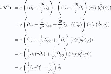 \begin{aligned}\nu \boldsymbol{\nabla}^2 \mathbf{u}&=\nu \left( \hat{\mathbf{r}} \partial_r + \frac{\hat{\boldsymbol{\phi}}}{r} \partial_\phi \right) \cdot\left( \hat{\mathbf{r}} \partial_r + \frac{\hat{\boldsymbol{\phi}}}{r} \partial_\phi \right) (v(r) \hat{\boldsymbol{\phi}}(\phi)) \\ &=\nu \left( \partial_{rr} + \frac{1}{{r^2}} \partial_{\phi\phi}+ \frac{\hat{\boldsymbol{\phi}}}{r} \partial_\phi \cdot (\hat{\mathbf{r}} \partial_r)\right)(v(r) \hat{\boldsymbol{\phi}}(\phi)) \\ &=\nu \left( \partial_{rr} + \frac{1}{{r^2}} \partial_{\phi\phi}+ \frac{1}{r} \partial_r\right)(v(r) \hat{\boldsymbol{\phi}}(\phi)) \\ &=\nu \left( \frac{1}{{r}} \partial_{r} (r \partial_r) + \frac{1}{{r^2}} \partial_{\phi\phi}\right)(v(r) \hat{\boldsymbol{\phi}}(\phi)) \\ &=\nu \left( \frac{1}{{r}} (r v')' - \frac{v}{r^2} \right)\hat{\boldsymbol{\phi}}\end{aligned}