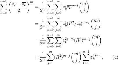 \begin{aligned}\sum_{k=0}^{n-1} \left(\frac{z_k + \overline{z_k}}{2}\right)^m  &= \frac{1}{2^m}\sum_{k=0}^{n-1} \sum_{j=0}^m z_k^j \overline{z_k}^{m-j} \binom{m}{j}\\  &= \frac{1}{2^m}\sum_{k=0}^{n-1} \sum_{j=0}^m z_k^j (R^2/z_k)^{m-j}\binom{m}{j}\\  &= \frac{1}{2^m}\sum_{k=0}^{n-1} \sum_{j=0}^m z_k^{2j-m} (R^2)^{m-j}\binom{m}{j}\\  &= \frac{1}{2^m} \sum_{j=0}^m (R^2)^{m-j}\binom{m}{j}\sum_{k=0}^{n-1}z_k^{2j-m}. \quad\quad(4)\\  \end{aligned}