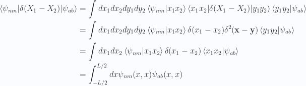 \begin{aligned}{\langle {\psi_{nm}} \rvert} \delta(X_1 - X_2) {\lvert {\psi_{ab}} \rangle}&=\int dx_1 dx_2 dy_1 dy_2\left\langle{{\psi_{nm}}} \vert {{x_1 x_2}}\right\rangle {\langle {x_1 x_2} \rvert} \delta(X_1 - X_2) {\lvert {y_1 y_2 } \rangle} \left\langle{{y_1 y_2}} \vert {{\psi_{ab}}}\right\rangle \\ &=\int dx_1 dx_2 dy_1 dy_2\left\langle{{\psi_{nm}}} \vert {{x_1 x_2}}\right\rangle \delta(x_1 - x_2) \delta^2(\mathbf{x} - \mathbf{y}) \left\langle{{y_1 y_2}} \vert {{\psi_{ab}}}\right\rangle \\ &=\int dx_1 dx_2 \left\langle{{\psi_{nm}}} \vert {{x_1 x_2}}\right\rangle \delta(x_1 - x_2) \left\langle{{x_1 x_2}} \vert {{\psi_{ab}}}\right\rangle \\ &=\int_{-L/2}^{L/2} dx\psi_{nm}(x, x)\psi_{ab}(x, x)\end{aligned}