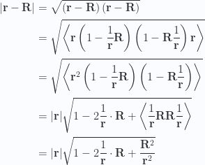 \begin{aligned}{\left\lvert{\mathbf{r} - \mathbf{R}}\right\rvert}&= \sqrt{ \left(\mathbf{r} - \mathbf{R}\right) \left(\mathbf{r} - \mathbf{R}\right) } \\ &= \sqrt{ \left\langle{{\mathbf{r} \left(1 - \frac{1}{\mathbf{r}} \mathbf{R}\right) \left(1 - \mathbf{R} \frac{1}{\mathbf{r}}\right) \mathbf{r}}}\right\rangle } \\ &= \sqrt{ \left\langle{{\mathbf{r}^2 \left(1 - \frac{1}{\mathbf{r}} \mathbf{R}\right) \left(1 - \mathbf{R} \frac{1}{\mathbf{r}}\right) }}\right\rangle } \\ &= {\left\lvert{\mathbf{r}}\right\rvert} \sqrt{ 1 - 2 \frac{1}{\mathbf{r}} \cdot \mathbf{R} + \left\langle{{\frac{1}{\mathbf{r}} \mathbf{R} \mathbf{R} \frac{1}{\mathbf{r}}}}\right\rangle} \\ &= {\left\lvert{\mathbf{r}}\right\rvert} \sqrt{ 1 - 2 \frac{1}{\mathbf{r}} \cdot \mathbf{R} + \frac{\mathbf{R}^2}{\mathbf{r}^2}}\end{aligned}