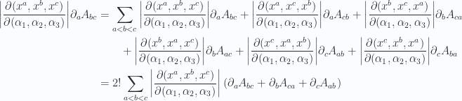 \begin{aligned}{\left\lvert{ \frac{\partial(x^a, x^b, x^c)}{\partial(\alpha_1, \alpha_2, \alpha_3)} }\right\rvert} \partial_a A_{bc} & =\sum_{a < b < c} {\left\lvert{ \frac{\partial(x^a, x^b, x^c)}{\partial(\alpha_1, \alpha_2, \alpha_3)} }\right\rvert} \partial_a A_{bc} + {\left\lvert{ \frac{\partial(x^a, x^c, x^b)}{\partial(\alpha_1, \alpha_2, \alpha_3)} }\right\rvert} \partial_a A_{cb} + {\left\lvert{ \frac{\partial(x^b, x^c, x^a)}{\partial(\alpha_1, \alpha_2, \alpha_3)} }\right\rvert} \partial_b A_{ca} \\ & \qquad + {\left\lvert{ \frac{\partial(x^b, x^a, x^c)}{\partial(\alpha_1, \alpha_2, \alpha_3)} }\right\rvert} \partial_b A_{ac} + {\left\lvert{ \frac{\partial(x^c, x^a, x^b)}{\partial(\alpha_1, \alpha_2, \alpha_3)} }\right\rvert} \partial_c A_{ab} + {\left\lvert{ \frac{\partial(x^c, x^b, x^a)}{\partial(\alpha_1, \alpha_2, \alpha_3)} }\right\rvert} \partial_c A_{ba} \\ & =2!\sum_{a < b < c}{\left\lvert{ \frac{\partial(x^a, x^b, x^c)}{\partial(\alpha_1, \alpha_2, \alpha_3)} }\right\rvert}\left( \partial_a A_{bc} + \partial_b A_{c a} + \partial_c A_{a b} \right)\end{aligned}