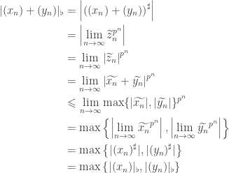 \begin{aligned}|(x_n)+(y_n)|_\flat &= \left|\left((x_n)+(y_n)\right)^\sharp\right|\ &= \left|\lim_{n\to\infty}\widetilde{z}_n^{p^n}\right|\ &= \lim_{n\to\infty}\left|\widetilde{z}_n\right|^{p^n}\ &= \lim_{n\to\infty}\left|\widetilde{x_n}+\widetilde{y_n}\right|^{p^n}\ & \leqslant \lim_{n\to\infty} \max\{|\widetilde{x_n}|,|\widetilde{y_n}|\}^{p^n}\ &= \max\left\{\left|\lim_{n\to\infty}\widetilde{x_n}^{p^n}\right|,\left|\lim_{n\to\infty}\widetilde{y_n}^{p^n}\right|\right\}\ &= \max\left\{|(x_n)^\sharp|,|(y_n)^\sharp|\right\}\ &= \max\left\{|(x_n)|_\flat,|(y_n)|_\flat\right\}\end{aligned}