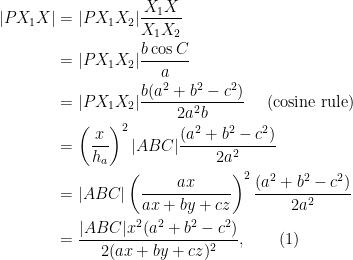 \begin{aligned}|PX_1X| &= |PX_1X_2| \frac{X_1X}{X_1X_2}\\ &= |PX_1X_2| \frac{b\cos C}{a}\\ &= |PX_1X_2| \frac{b (a^2 + b^2 - c^2)}{2a^2b} \quad \text{ (cosine rule)}\\ &= \left(\frac{x}{h_a} \right)^2|ABC|\frac{(a^2 + b^2 - c^2)}{2a^2}\\ &= |ABC|\left(\frac{ax}{ax+by+cz}\right)^2\frac{(a^2 + b^2 - c^2)}{2a^2}\\&= \frac{|ABC|x^2(a^2 + b^2 - c^2)}{2(ax+by+cz)^2},\quad\quad (1) \end{aligned}