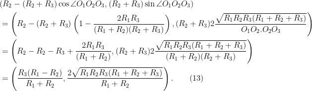 \begin{aligned} & (R_2 - (R_2 + R_3)\cos \angle O_1 O_2 O_3, (R_2 + R_3)\sin \angle O_1 O_2 O_3)\\ &= \left(R_2 - (R_2 + R_3)\left(1 - \frac{2R_1R_3}{(R_1 + R_2)(R_2 + R_3)}\right), (R_2 + R_3)2\frac{\sqrt{R_1R_2 R_3(R_1 + R_2 + R_3)}}{O_1 O_2.O_2O_3}\right)\\  &= \left(R_2 - R_2 - R_3+ \frac{2R_1R_3}{(R_1 + R_2)}, (R_2 + R_3)2\frac{\sqrt{R_1R_2 R_3(R_1 +R_2 + R_3)}}{(R_1+R_2)(R_2+R_3)}\right)\\  &= \left(\frac{R_3(R_1 - R_2)}{R_1 + R_2}, \frac{2\sqrt{R_1R_2 R_3(R_1 + R_2 + R_3)}}{R_1+R_2}\right).\quad\quad (13)  \end{aligned}