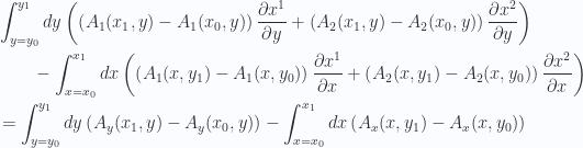\begin{aligned} & \int_{y=y_0}^{y_1} dy\left(\left( A_1(x_1, y) - A_1(x_0, y) \right)\frac{\partial {x^{1}}}{\partial y}+\left( A_2(x_1, y) - A_2(x_0, y) \right)\frac{\partial {x^{2}}}{\partial y}\right) \\ & \qquad-\int_{x=x_0}^{x_1} dx\left(\left( A_1(x, y_1) - A_1(x, y_0) \right)\frac{\partial {x^{1}}}{\partial x}+\left( A_2(x, y_1) - A_2(x, y_0) \right)\frac{\partial {x^{2}}}{\partial x}\right) \\ & =\int_{y=y_0}^{y_1} dy\left( A_y(x_1, y) - A_y(x_0, y) \right)-\int_{x=x_0}^{x_1} dx\left( A_x(x, y_1) - A_x(x, y_0) \right)\end{aligned}