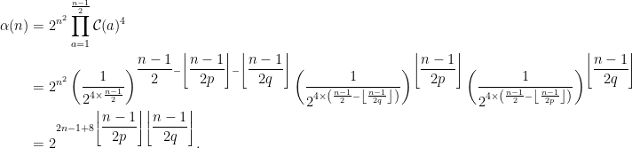 \begin{aligned} \alpha(n) &= 2^{n^2}\prod_{a=1}^{\frac{n-1}{2}} \mathcal{C}(a)^4 \\ &= 2^{n^2} \left(\dfrac{1}{2^{4 \times \frac{n-1}{2}}}\right)^{\dfrac{n-1}{2} - \left\lfloor\dfrac{n-1}{2p}\right\rfloor - \left\lfloor\dfrac{n-1}{2q}\right\rfloor} \left(\frac{1}{2^{4 \times \left(\frac{n-1}{2} - \left\lfloor\frac{n-1}{2q}\right\rfloor\right)}}\right)^{\left\lfloor\dfrac{n-1}{2p}\right\rfloor} \left(\frac{1}{2^{4 \times \left(\frac{n-1}{2} - \left\lfloor\frac{n-1}{2p}\right\rfloor\right)}}\right)^{\left\lfloor\dfrac{n-1}{2q}\right\rfloor} \\ &= 2^{2n-1+8\left\lfloor\dfrac{n-1}{2p}\right\rfloor\left\lfloor\dfrac{n-1}{2q}\right\rfloor}.\end{aligned}