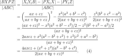 \begin{aligned} \frac{|BXPZ|}{|ABC|} &= \frac{|X_1Y_1B|-|PX_1X|-|PY_1Z|}{|ABC|}\\&= \left(\frac{ax +cz}{ax+by+cz}\right)^2-\frac{x^2(a^2 + b^2 - c^2)}{2(ax+by+cz)^2}-\frac{z^2(b^2 + c^2 - a^2)}{2(ax+by+cz)^2}\\&=\frac{(ax+cz)^2 - x^2(a^2 +b^2-c^2)/2 - z^2(b^2+c^2-a^2)/2}{(ax+by+cz)^2}\\ &= \frac{2axcz + x^2(a^2 - b^2 + c^2) + z^2(c^2 +a^2-b^2)}{(ax+by+cz)^2}\\&= \frac{4axcz + (x^2 + z^2)(a^2 - b^2 + c^2)}{2(ax+by+cz)^2}.\quad\quad(4)\end{aligned}
