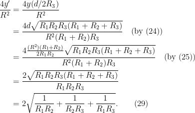 \begin{aligned} \frac{4y'}{R^2} &= \frac{4 y (d/2R_3)}{R^2}\\  &= \frac{4d\sqrt{R_1R_2 R_3(R_1 + R_2 + R_3)}}{R^2(R_1+R_2)R_3}\quad \text{(by (24))}\\  &= \frac{4\frac{(R^2)(R_1 + R_2)}{2R_1R_2}\sqrt{R_1R_2 R_3(R_1 + R_2 + R_3)}}{R^2(R_1+R_2)R_3}\quad \text{(by (25))}\\  &= \frac{2\sqrt{R_1R_2 R_3(R_1 + R_2 + R_3)}}{R_1R_2R_3}\\  &= 2\sqrt{\frac{1}{R_1R_2} + \frac{1}{R_2R_3} + \frac{1}{R_1R_3}}.\quad\quad(29)  \end{aligned}
