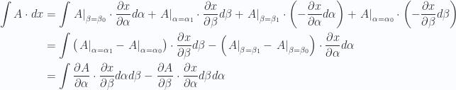 \begin{aligned} \int A \cdot dx &= \int {\left. A \right\vert}_{\beta=\beta_0} \cdot \frac{\partial x}{\partial \alpha} d\alpha + {\left. A \right\vert}_{\alpha=\alpha_1} \cdot \frac{\partial x}{\partial \beta} d\beta + {\left. A \right\vert}_{\beta=\beta_1} \cdot \left( -\frac{\partial x}{\partial \alpha} d\alpha \right) + {\left. A \right\vert}_{\alpha=\alpha_0} \cdot \left( -\frac{\partial x}{\partial \beta} d\beta \right) \\ &= \int \left( {\left. A \right\vert}_{\alpha=\alpha_1} - {\left. A \right\vert}_{\alpha=\alpha_0} \right) \cdot \frac{\partial x}{\partial \beta} d\beta -\left( {\left. A \right\vert}_{\beta=\beta_1} - {\left. A \right\vert}_{\beta=\beta_0} \right) \cdot \frac{\partial x}{\partial \alpha} d\alpha \\ &= \int \frac{\partial A}{\partial \alpha} \cdot \frac{\partial x}{\partial \beta} d\alpha d\beta -\frac{\partial A}{\partial \beta} \cdot \frac{\partial x}{\partial \alpha} d\beta d\alpha \end{aligned}