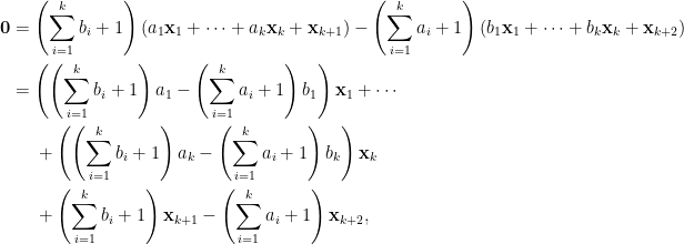 \begin{aligned} \mathbf{0}&=\left(\sum_{i=1}^kb_i+1\right)(a_1\mathbf{x}_1+\cdots+a_k\mathbf{x}_k+\mathbf{x}_{k+1})-\left(\sum_{i=1}^ka_i+1\right)(b_1\mathbf{x}_1+\cdots+b_k\mathbf{x}_k+\mathbf{x}_{k+2})\\ &=\left(\left(\sum_{i=1}^kb_i+1\right)a_1-\left(\sum_{i=1}^ka_i+1\right)b_1\right)\mathbf{x}_1+\cdots\\ &~~~~+\left(\left(\sum_{i=1}^kb_i+1\right)a_k-\left(\sum_{i=1}^ka_i+1\right)b_k\right)\mathbf{x}_k\\ &~~~~+\left(\sum_{i=1}^kb_i+1\right)\mathbf{x}_{k+1}-\left(\sum_{i=1}^ka_i+1\right)\mathbf{x}_{k+2}, \end{aligned}