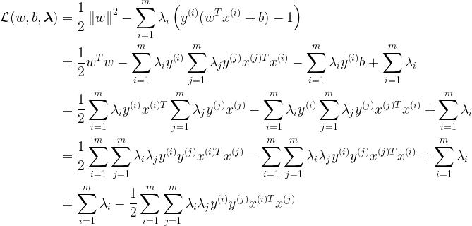 \begin{aligned} \mathcal{L}(w, b, \boldsymbol\lambda) &= \frac{1}{2}\left\Vert w \right\Vert^2 - \sum\limits_{i=1}^m \lambda_i \left( y^{(i)} (w^T x^{(i)}+b)-1 \right) \\ &= \frac{1}{2}w^T w - \sum\limits_{i=1}^m \lambda_i y^{(i)} \sum\limits_{j=1}^m \lambda_j y^{(j)}x^{(j)T}x^{(i)} - \sum\limits_{i=1}^m \lambda_i y^{(i)}b + \sum\limits_{i=1}^m \lambda_i \\ &= \frac{1}{2}\sum\limits_{i=1}^m \lambda_i y^{(i)}x^{(i)T} \sum\limits_{j=1}^m \lambda_j y^{(j)}x^{(j)} - \sum\limits_{i=1}^m \lambda_i y^{(i)} \sum\limits_{j=1}^m \lambda_j y^{(j)}x^{(j)T}x^{(i)} + \sum\limits_{i=1}^m \lambda_i \\ &= \frac{1}{2}\sum\limits_{i=1}^m \sum\limits_{j=1}^m \lambda_i \lambda_j y^{(i)}y^{(j)} x^{(i)T}x^{(j)} - \sum\limits_{i=1}^m \sum\limits_{j=1}^m \lambda_i \lambda_j y^{(i)}y^{(j)} x^{(j)T}x^{(i)} + \sum\limits_{i=1}^m \lambda_i \\ &= \sum\limits_{i=1}^m \lambda_i - \frac{1}{2}\sum\limits_{i=1}^m \sum\limits_{j=1}^m \lambda_i \lambda_j y^{(i)}y^{(j)} x^{(i)T}x^{(j)} \end{aligned}