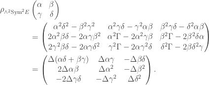 \begin{aligned} \rho_{\wedge^2 \mathrm{Sym}^2 E}&\left( \begin{matrix} \alpha & \beta \\ \gamma & \delta \end{matrix}\right) \\  &= \left( \begin{matrix} \alpha^2 \delta^2 - \beta^2\gamma^2 & \alpha^2 \gamma \delta - \gamma^2 \alpha\beta & \beta^2\gamma\delta - \delta^2 \alpha \beta \\ 2\alpha^2 \beta\delta - 2\alpha\gamma \beta^2 & \alpha^2 \Gamma - 2\alpha^2\gamma \beta & \beta^2 \Gamma - 2\beta^2\delta \alpha \\ 2\gamma^2 \beta\delta - 2\alpha\gamma \delta^2 & \gamma^2 \Gamma  - 2\alpha\gamma^2\delta & \delta^2 \Gamma - 2\beta\delta^2 \gamma \end{matrix} \right) \\ &= \left( \begin{matrix} \Delta (\alpha \delta + \beta \gamma) & \Delta \alpha\gamma & -\Delta \beta\delta \\ 2 \Delta \alpha \beta & \Delta \alpha^2 & -\Delta \beta^2 \\ -2\Delta \gamma\delta & -\Delta\gamma^2 &  \Delta \delta^2 \end{matrix} \right). \end{aligned}
