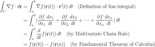 \begin{aligned}  \int_C\nabla f\cdot d\mathbf{r}&=\int_a^b\nabla f(\mathbf{r}(t))\cdot \mathbf{r}'(t)\,dt\ \ \ \text{(Definition of line integral)}\\  &=\int_a^b (\frac{\partial f}{\partial x_1}\frac{dx_1}{dt}+\frac{\partial f}{\partial x_2}\frac{dx_2}{dt}+\dots+\frac{\partial f}{\partial x_n}\frac{dx_n}{dt})\,dt\\  &=\int_a^b \frac{d}{dt}f(\mathbf{r}(t))\,dt\ \ \ \text{(by Multivariate Chain Rule)}\\  &=f(\mathbf{r}(b))-f(\mathbf{r}(a))\ \ \ \text{(by Fundamental Theorem of Calculus)}  \end{aligned}