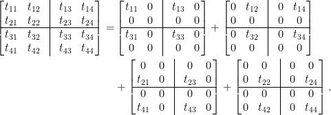 \begin{aligned}  \left[\!\!\begin{array}{ccccc}  t_{11}&t_{12}&\vline&t_{13}&t_{14}\\  t_{21}&t_{22}&\vline&t_{23}&t_{24}\\ \hline  t_{31}&t_{32}&\vline&t_{33}&t_{34}\\  t_{41}&t_{42}&\vline&t_{43}&t_{44}  \end{array}\!\!\right]=&\left[\!\!\begin{array}{ccccc}  t_{11}&0&\vline&t_{13}&0\\  0&0&\vline&0&0\\ \hline  t_{31}&0&\vline&t_{33}&0\\  0&0&\vline&0&0  \end{array}\!\!\right]+\left[\!\!\begin{array}{ccccc}  0&t_{12}&\vline&0&t_{14}\\  0&0&\vline&0&0\\ \hline  0&t_{32}&\vline&0&t_{34}\\  0&0&\vline&0&0  \end{array}\!\!\right]\\  &+\left[\!\!\begin{array}{ccccc}  0&0&\vline&0&0\\  t_{21}&0&\vline&t_{23}&0\\ \hline  0&0&\vline&0&0\\  t_{41}&0&\vline&t_{43}&0  \end{array}\!\!\right]+\left[\!\!\begin{array}{ccccc}  0&0&\vline&0&0\\  0&t_{22}&\vline&0&t_{24}\\ \hline  0&0&\vline&0&0\\  0&t_{42}&\vline&0&t_{44}  \end{array}\!\!\right].\end{aligned}