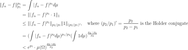 \begin{aligned}    \|f_n-f\|_{p_1}^{p_1}&=\int |f_n-f|^{p_1} d\mu\\    &=\||f_n-f|^{p_1}\cdot 1\|_1\\    &\leq\||f_n-f|^{p_1}\|_{p_2/p_1}\|1\|_{(p_2/p_1)'},\ \ \ \text{where } (p_2/p_1)'=\frac{p_2}{p_2-p_1}\ \text{is the Holder conjugate}\\    &=(\int |f_n-f|^{p_2}d\mu)^{p_1/p_2}(\int 1 d\mu)^\frac{p_2-p_1}{p_2}\\    &<\epsilon^{p_1}\cdot \mu(\Omega)^\frac{p_2-p_1}{p_2}    \end{aligned}
