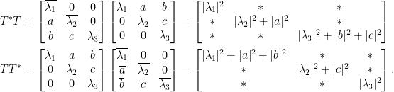 \begin{aligned}  T^\ast T&=\begin{bmatrix}  \overline{\lambda_1}&0&0\\  \overline{a}&\overline{\lambda_2}&0\\  \overline{b}&\overline{c}&\overline{\lambda_3}  \end{bmatrix}\begin{bmatrix}    \lambda_1&a&b\\    0&\lambda_2&c\\    0&0&\lambda_3    \end{bmatrix}  =\begin{bmatrix}  \vert\lambda_1\vert^2&\ast&\ast\\  \ast&\vert\lambda_2\vert^2+\vert a\vert^2&\ast\\  \ast&\ast&\vert\lambda_3\vert^2+\vert b\vert^2+\vert c\vert^2  \end{bmatrix}\\  TT^\ast&=\begin{bmatrix}    \lambda_1&a&b\\    0&\lambda_2&c\\    0&0&\lambda_3    \end{bmatrix}\begin{bmatrix}  \overline{\lambda_1}&0&0\\  \overline{a}&\overline{\lambda_2}&0\\  \overline{b}&\overline{c}&\overline{\lambda_3}\end{bmatrix}=\begin{bmatrix}  \vert\lambda_1\vert^2+\vert a\vert^2+\vert b\vert^2&\ast&\ast\\  \ast&\vert\lambda_2\vert^2+\vert c\vert^2&\ast\\  \ast&\ast&\vert\lambda_3\vert^2  \end{bmatrix}.  \end{aligned}