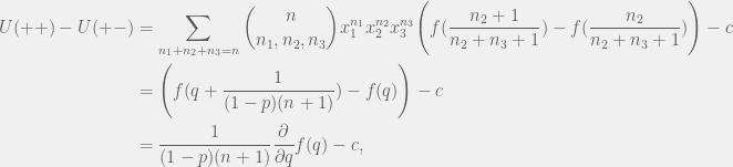 \begin{aligned}  U(++) - U(+-) &= \sum_{n_1 + n_2 + n_3 = n} {n \choose n_1, n_2, n_3} x_1^{n_1}x_2^{n_2}x_3^{n_3} \Bigg( f(\frac{n_2 +  1}{n_2 + n_3 + 1}) - f(\frac{n_2}{n_2 + n_3 + 1})\Bigg) - c \\  & = \Bigg( f(q + \frac{1}{(1 - p)(n + 1)}) - f(q)\Bigg) - c \\  & = \frac{1}{(1 - p)(n + 1)}\frac{\partial}{\partial q}f(q) - c,  \end{aligned}