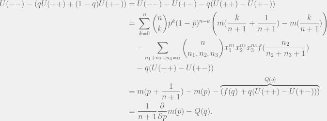 \begin{aligned}  U(--) - (qU(++) + (1 - q)U(+-)) = &\; U(--) - U(+-) - q(U(++) - U(+-)) \\   = &\; \sum_{k = 0}^n {n \choose k} p^{k}(1 - p)^{n - k} \Bigg( m(\frac{k}{n + 1} + \frac{1}{n + 1}) - m(\frac{k}{n + 1}) \Bigg) \\ & - \sum_{n_1 + n_2 + n_3 = n} {n \choose n_1, n_2, n_3} x_1^{n_1}x_2^{n_2}x_3^{n_3} f(\frac{n_2}{n_2 + n_3 + 1}) \\  & - q(U(++) - U(+-)) \\  = &\; m(p + \frac{1}{n + 1}) - m(p) - \overbrace{(f(q) + q(U(++) - U(+-)))}^{Q(q)} \\  = &\; \frac{1}{n+1}\frac{\partial}{\partial p}m(p) - Q(q).  \end{aligned}