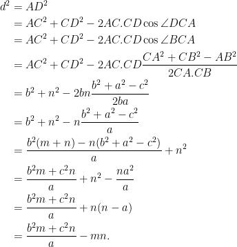 \begin{aligned}  d^2 &= AD^2\\  &= AC^2 + CD^2 - 2AC.CD\cos \angle DCA\\  &= AC^2 + CD^2 - 2AC.CD \cos \angle BCA\\  &= AC^2 + CD^2 - 2AC.CD \frac{CA^2 + CB^2 - AB^2}{2CA.CB}\\  &= b^2 + n^2 - 2bn \frac{b^2 + a^2 - c^2}{2ba}\\  &= b^2 + n^2 - n \frac{b^2 + a^2 - c^2}{a}\\  &= \frac{b^2(m+n) - n(b^2 + a^2 - c^2)}{a} + n^2\\  &= \frac{b^2 m + c^2n}{a} + n^2 - \frac{na^2}{a}\\  &= \frac{b^2 m + c^2n}{a} + n(n-a)\\  &= \frac{b^2 m + c^2n}{a} - mn.\\  \end{aligned}