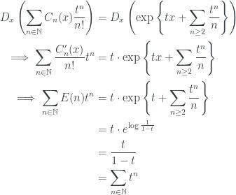 \begin{aligned} D_{x}\left(\sum_{n \in \mathbb{N}}C_{n}(x)\frac{t^{n}}{n!}\right) &= D_{x}\left(\exp\left\{tx+\sum_{n \ge 2}\frac{t^{n}}{n}\right\}\right) \\ \implies \sum_{n \in \mathbb{N}}\frac{C'_{n}(x)}{n!}t^{n} &= t \cdot \exp\left\{tx+\sum_{n \ge 2}\frac{t^{n}}{n}\right\} \\ \implies \sum_{n \in \mathbb{N}}E(n)t^{n} &= t \cdot \exp\left\{t+\sum_{n \ge 2}\frac{t^{n}}{n}\right\} \\ &= t \cdot e^{\log{\frac{1}{1-t}}} \\ &= \frac{t}{1-t} \\ &= \sum_{n \in \mathbb{N}}t^{n} \end{aligned}