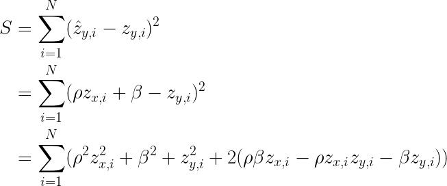 \begin{aligned} S &= \sum_{i=1}^N (\hat{z}_{y,i} - z_{y,i})^2 \\ &= \sum_{i=1}^N (\rho z_{x,i} + \beta - z_{y,i})^2 \\ &= \sum_{i=1}^N ( \rho^2 z_{x,i}^2 + \beta^2 + z_{y,i}^2 + 2(\rho \beta z_{x,i} - \rho z_{x,i} z_{y,i} - \beta z_{y,i})) \end{aligned}