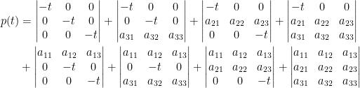 \begin{aligned} p(t)&=\begin{vmatrix}  -t&0&0\\  0&-t&0\\  0&0&-t  \end{vmatrix}+\begin{vmatrix}  -t&0&0\\  0&-t&0\\  a_{31}&a_{32}&a_{33}  \end{vmatrix}+\begin{vmatrix}  -t&0&0\\  a_{21}&a_{22}&a_{23}\\  0&0&-t  \end{vmatrix}+\begin{vmatrix}  -t&0&0\\  a_{21}&a_{22}&a_{23}\\  a_{31}&a_{32}&a_{33}  \end{vmatrix}\\  &+\begin{vmatrix}  a_{11}&a_{12}&a_{13}\\  0&-t&0\\  0&0&-t  \end{vmatrix}+\begin{vmatrix}  a_{11}&a_{12}&a_{13}\\  0&-t&0\\  a_{31}&a_{32}&a_{33}  \end{vmatrix}+\begin{vmatrix}  a_{11}&a_{12}&a_{13}\\  a_{21}&a_{22}&a_{23}\\  0&0&-t  \end{vmatrix}+\begin{vmatrix}  a_{11}&a_{12}&a_{13}\\  a_{21}&a_{22}&a_{23}\\  a_{31}&a_{32}&a_{33}  \end{vmatrix}\end{aligned}