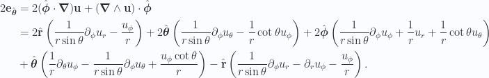 \begin{aligned}2 {\mathbf{e}}_{\hat{\boldsymbol{\theta}}}&=2 (\hat{\boldsymbol{\phi}} \cdot \boldsymbol{\nabla})\mathbf{u} + (\boldsymbol{\nabla} \wedge \mathbf{u}) \cdot \hat{\boldsymbol{\phi}} \\ &=2 \hat{\mathbf{r}}\left(\frac{1}{{r \sin\theta}} \partial_\phi u_r - \frac{u_\phi}{r}\right)+2 \hat{\boldsymbol{\theta}}\left(\frac{1}{{r \sin\theta}} \partial_\phi u_\theta-\frac{1}{{r}} \cot\theta u_\phi\right)+2 \hat{\boldsymbol{\phi}}\left(\frac{1}{{r \sin\theta}} \partial_\phi u_\phi+ \frac{1}{{r}} u_r+ \frac{1}{{r}} \cot\theta u_\theta\right) \\ &+\hat{\boldsymbol{\theta}}\left(\frac{1}{{r}} \partial_\theta u_\phi - \frac{1}{{r \sin\theta}} \partial_\phi u_\theta+ \frac{u_\phi \cot\theta}{r}\right)-\hat{\mathbf{r}}\left(\frac{1}{{r \sin\theta}} \partial_\phi u_r - \partial_r u_\phi- \frac{u_\phi}{r}\right).\end{aligned}